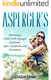 Asperger's: Parenting a Child With Asperger Syndrome: Signs, Symptoms, and Treatments (Autism Spectrum Disorders Book 2) (English Edition)