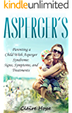 Asperger's: Parenting a Child With Asperger Syndrome: Signs, Symptoms, and Treatments (Autism Spectrum Disorders Book 2)