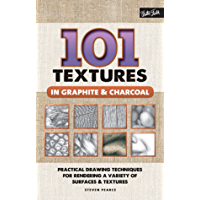 101 Textures in Graphite & Charcoal:Practical drawing techniques for rendering a variety of surfaces & textures