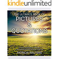 The Ultimate Book of Pictures & Quotations: Quotes on Positive Thinking for Happiness & Success in Your Life… book cover