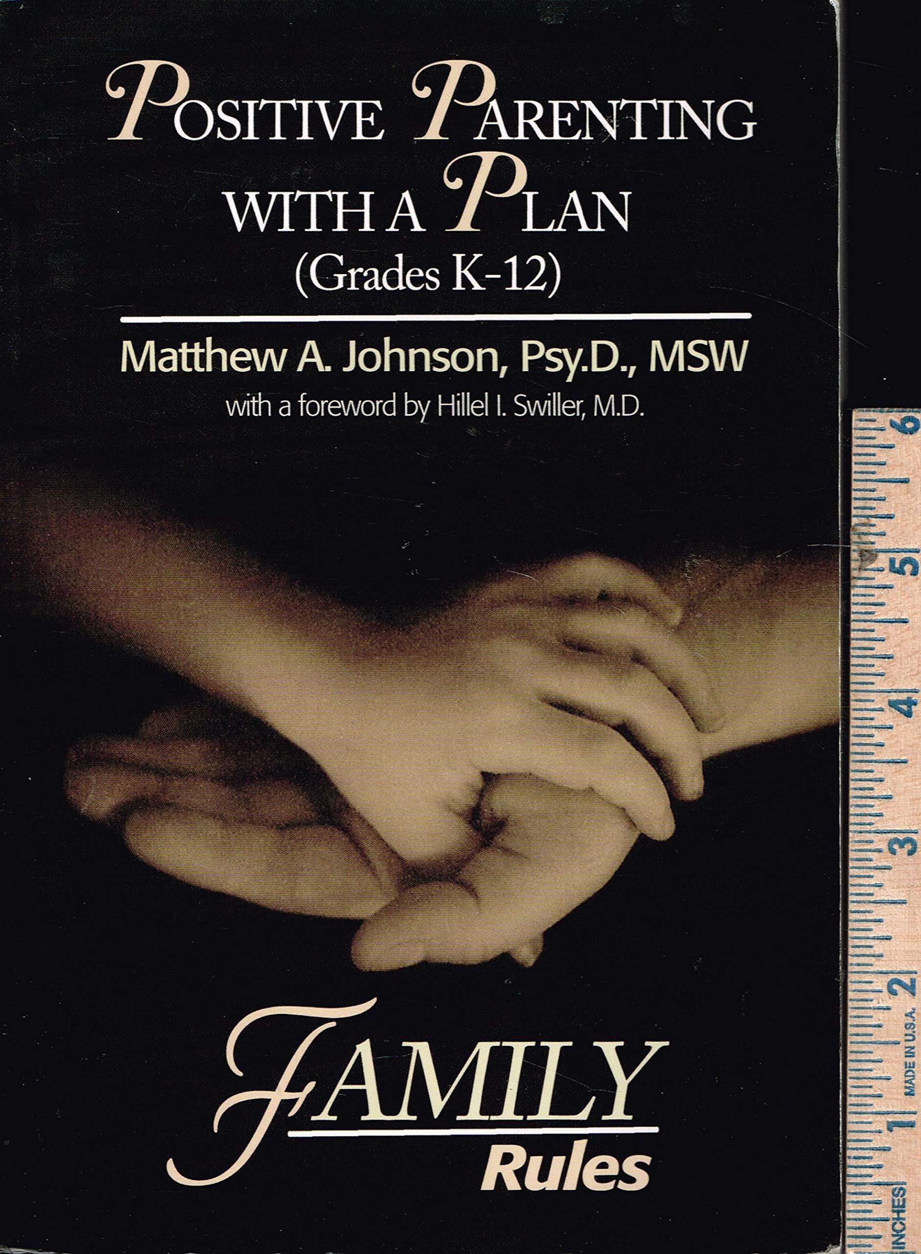 Positive Parenting with a Plan (Grade K-12) (FAMILY RULES): Psy.D, MSW  Matthew A. Johnson: 9781888125467: Amazon.com: Books