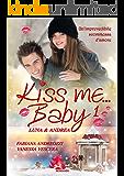 Kiss me… Baby 1 - Luna & Andrea (Serie Kiss)