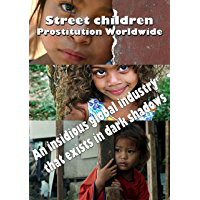 Street children Prostitution Worldwide: An insidious global industry that exists in dark shadows