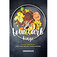 The Low Carb Binge: 30 Low Carb Recipes That Make Healthy Living Exciting (English Edition)