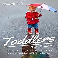 Toddlers: 5 books in 1 (Toddler Development, Toddler Discipline, Toddler Parenting, Sleep Training & Potty Training)