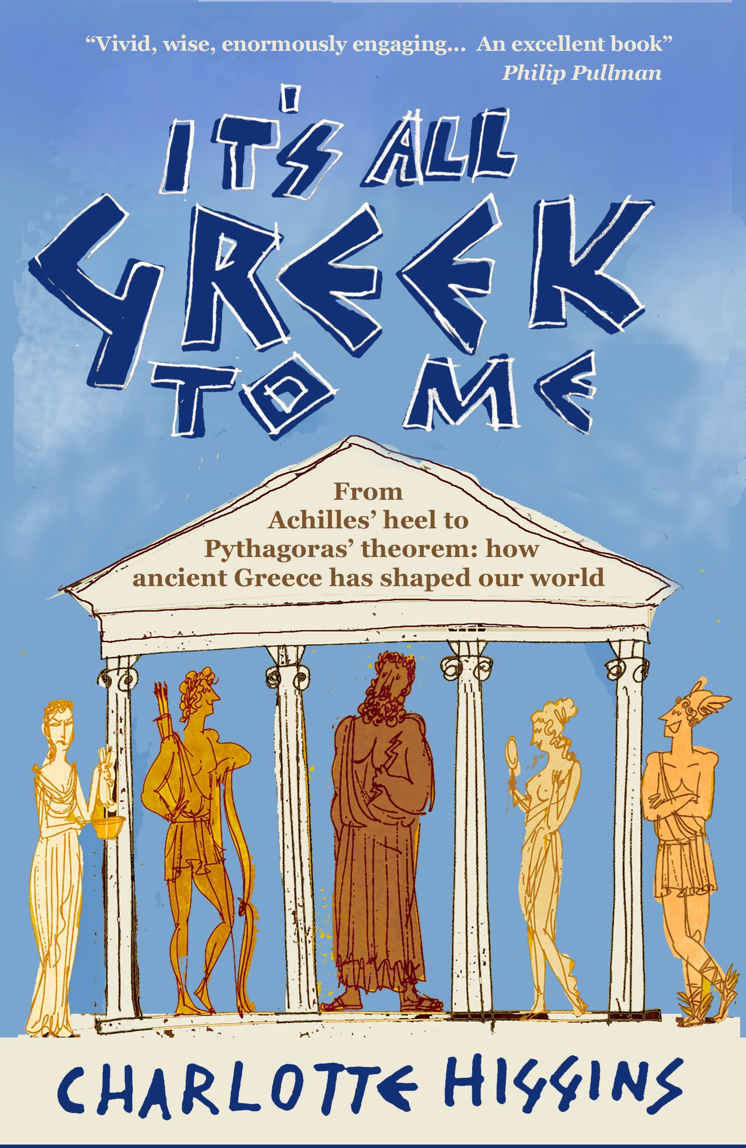 It's All Greek To Me  From Achilles' Heel To Pythagoras' Theorem   How Ancient Greece Has Shaped Our World