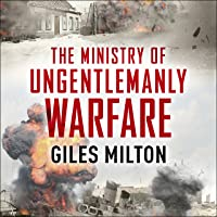 The Ministry of Ungentlemanly Warfare: Churchill's Mavericks: Plotting Hitler's Defeat