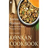 The Classic Konkan Cookbook: Based on the original recipes of Narayani Nayak