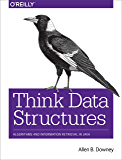 Think Data Structures: Algorithms and Information Retrieval in Java