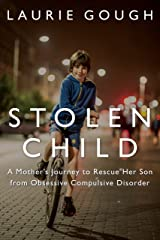 Stolen Child: A Mother's Journey to Rescue Her Son from Obsessive Compulsive Disorder Kindle Edition