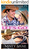 True Love Lets Go: Contemporary Christian Western Romance (Eagle's Perch Ranch Romance Book 1)