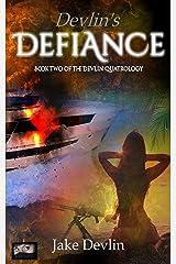 Devlin's Defiance: Book Two of the Devlin Quatrology Kindle Edition