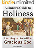 A Sinner's Guide to Holiness: Learning to Live with a Gracious God (English Edition)