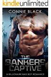 The Bankers Captive - A Billionaire Bad Boy Romance