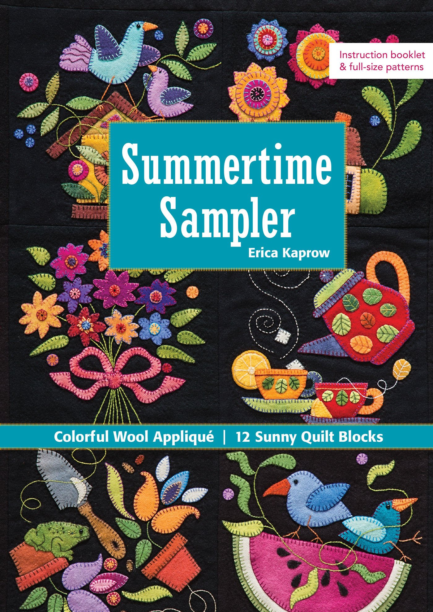 Summertime Sampler: Colorful Wool Appliqué • Sunny Quilt Blocks