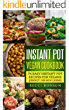 Instant Pot Vegan Cookbook: 74 Easy Instant Pot Recipes for Vegans Perfect for New Users! (Vegan Recipes, Instant Pot vegetarian, Vegan Cookbook)