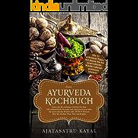 Das Ayurveda Kochbuch: Ayurveda für Anfänger Erleben Sie über 100 schmackhafte Rezepte und Expertenwissen über die ayurvedische Küche! inkl. BONUS Wissen über die Doshas Pitta, Vata und Kapha