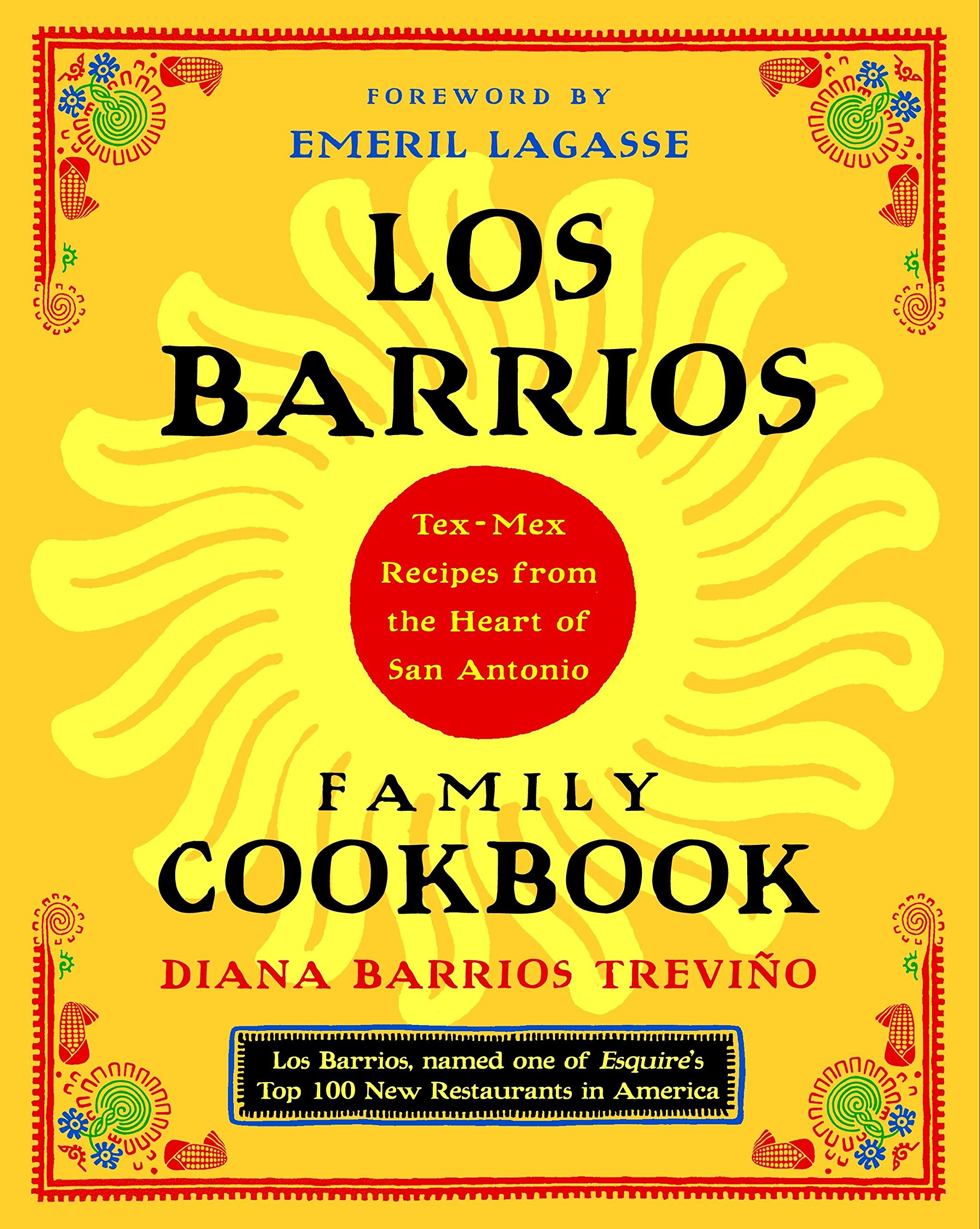 Los Barrios Family Cookbook Tex Mex Recipes From The Heart