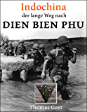 INDOCHINA. Der lange Weg nach Dien Bien Phu (German Edition)