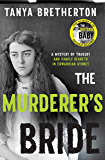 The Murderer's Bride: A mystery of tragedy and family secrets in Edwardian Sydney (The Australian Crime Vault)