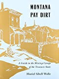Montana Pay Dirt: A Guide to the Mining Camps of the Treasure State