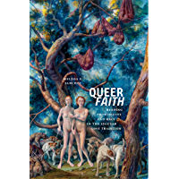 Queer Faith: Reading Promiscuity and Race in the Secular Love Tradition (Sexual Cultures Book 52) book cover