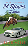 24 Hours of Trouble (Trouble Series Book 3)
