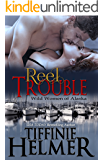 Reel Trouble (Wild Women of Alaska Book 1) (English Edition)