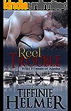 Reel Trouble (Wild Women of Alaska Book 1)