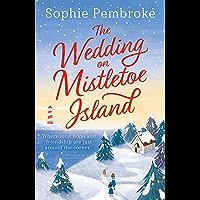 The Wedding on Mistletoe Island: The perfect feel-good Christmas romance to curl up with this festive season! (English Edition)