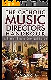 The Catholic Music Director's Handbook: A Street Smart Survival Guide (English Edition)