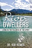 River Dwellers: Living in the Fullness of the Spirit