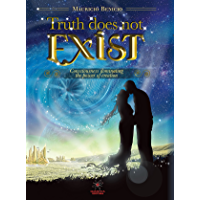 TRUTH DOES NOT EXIST: Consciousness dominating the power of creation (English Edition)