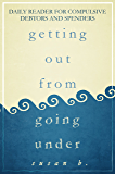Getting Out from Going Under: Daily Reader for Compulsive Debtors and Spenders