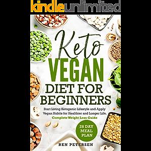 Keto Vegan Diet For Beginners: Start Living Ketogenic Lifestyle and Apply Vegan Habits for Healthier and Longer Life…