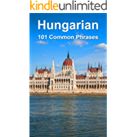 Hungarian: 101 Common Phrases (English Edition)