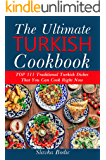 Ultimate Turkish Cookbook: TOP 111 traditional Turkish dishes that you can cook right now (Balkan food Book 6)