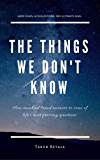 The Things We Don't Know: How mankind found answers to some of life's most pressing questions. (A Shared Human Future Book 1)
