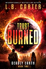 Trust Burned: a gripping romantic YA Disaster Dystopian (Deadly Earth Book 2) Kindle Edition