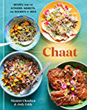 Chaat: Recipes from the Kitchens, Markets, and Railways of India: A Cookbook