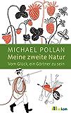 Meine zweite Natur: Vom Glück, ein Gärtner zu sein (German Edition)
