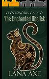 The Enchanted Obelisk (Clockwork Calico Book 2)