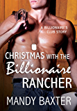 Christmas With the Billionaire Rancher: A Billionaire's Club Story (The Billionaire's Club: Texas)