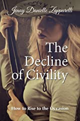 The Decline of Civility: How to Rise to the Occasion (The Decline of Civility: Thee Trilogy of the Ages Book 1) Kindle Edition