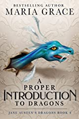 A Proper Introduction to Dragons (Jane Austen's Dragons Book 4) Kindle Edition