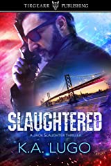 Slaughtered: Jack Slaughter Thrillers: #1 Kindle Edition