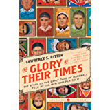 The Glory of Their Times: The Story of the Early Days of Baseball Told by the Men Who Played It (Harper Perennial Modern…