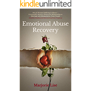 Emotional Abuse Recovery: Men & Women Suffering in Silence - Emotionally Abusive, Destructive Relationship or Marriage…