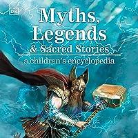Myths, Legends & Sacred Stories: A Children's Encyclopedia