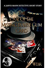 The Case of the Missing Bubble Gum Card: A Jarvis Mann Private Detective HardBoiled Mystery Short Story (Jarvis Mann Detective Book 1) Kindle Edition